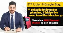 BTP Lideri Hüseyin Baş: Yoksulluğu devreden çıkaralım, Türkiye'den 1000 tane Einstein çıkar